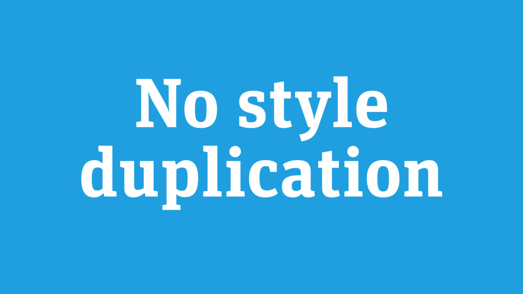 No style duplication
