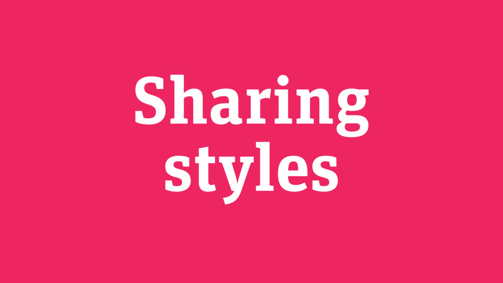 Sharing styles