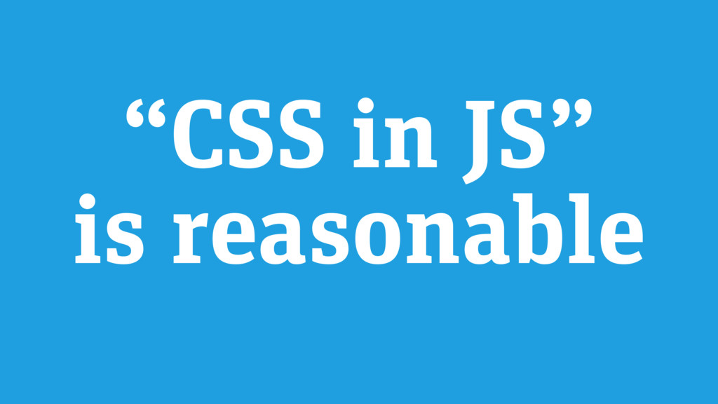 """CSS in JS"" is reasonable"