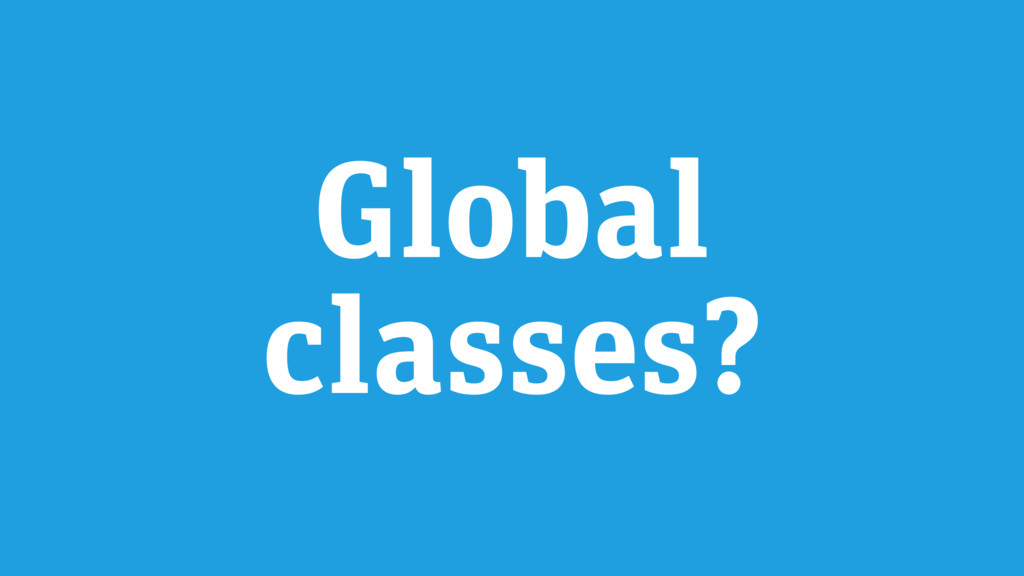 Global classes?