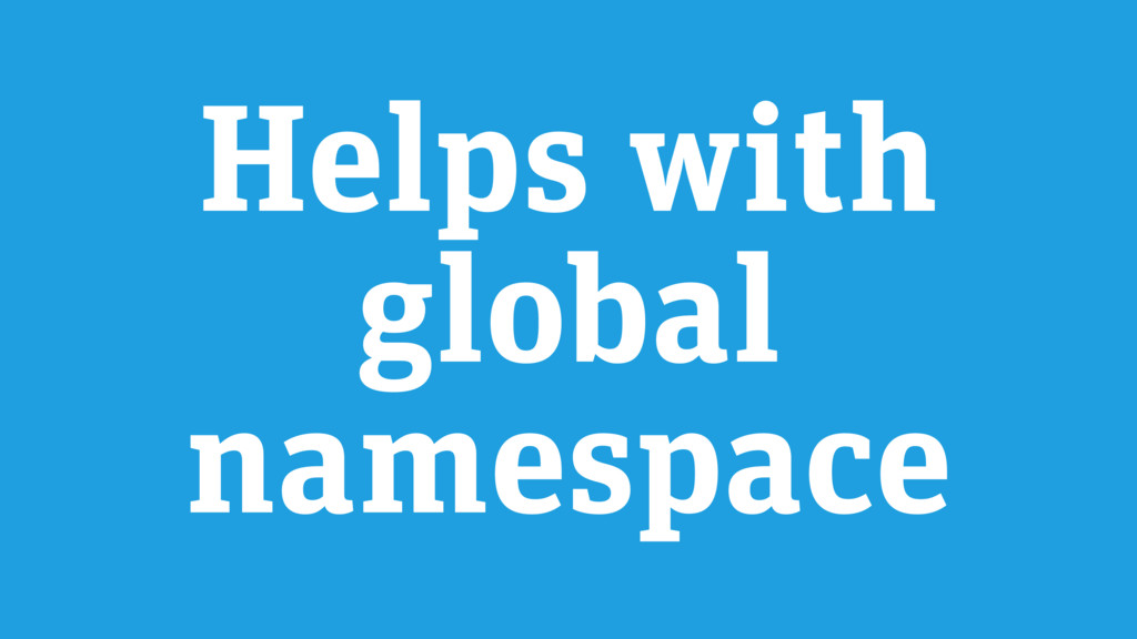 Helps with global namespace