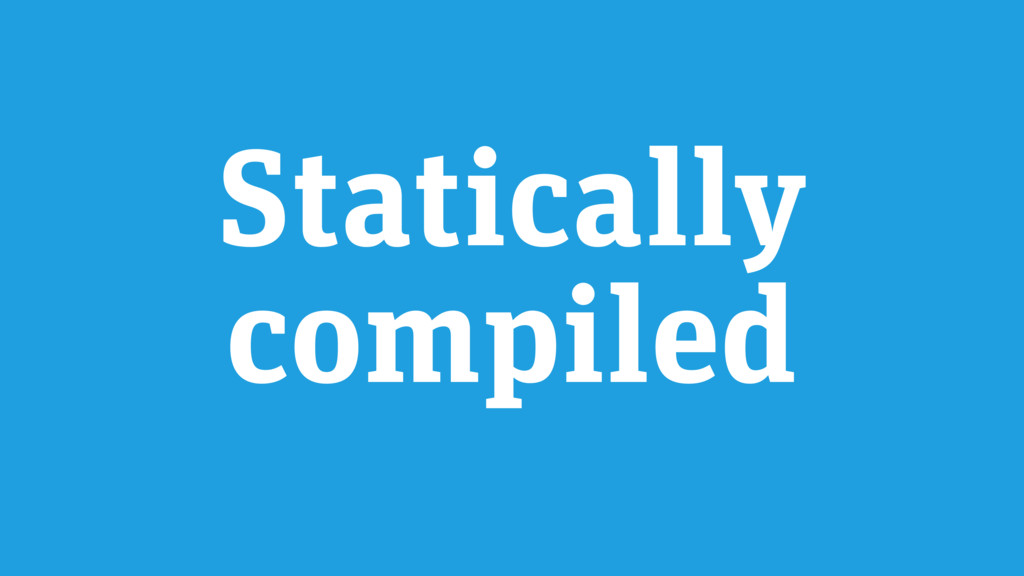 Statically compiled