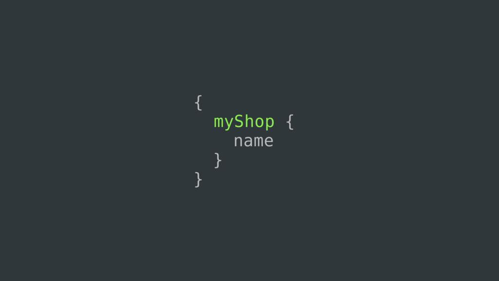 { myShop { name } }