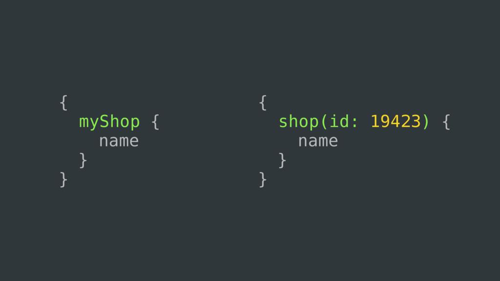 { shop(id: 19423) { name } } { myShop { name } }