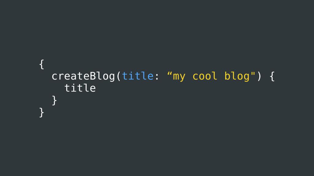 "{ createBlog(title: ""my cool blog"") { title } }"