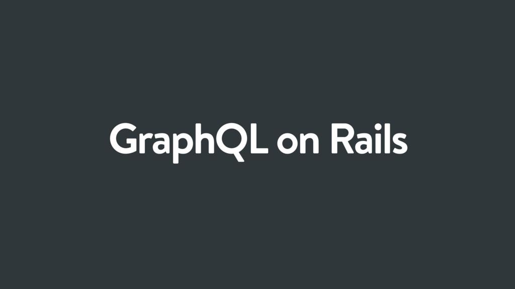 GraphQL on Rails