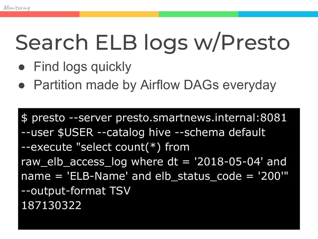 Mon in Search ELB logs w/Presto ● Find logs qui...