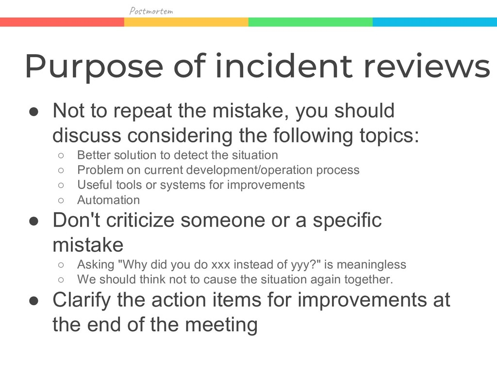 Pos r Purpose of incident reviews ● Not to repe...