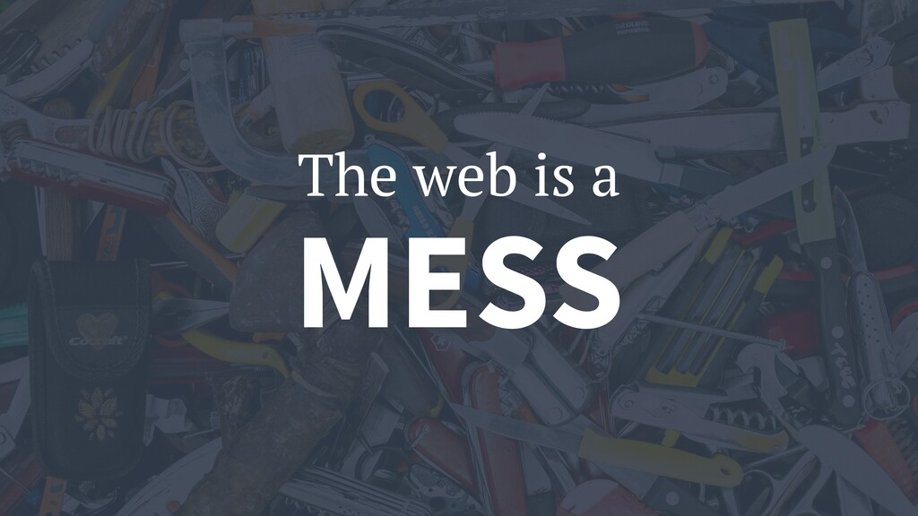 MESS The web is a