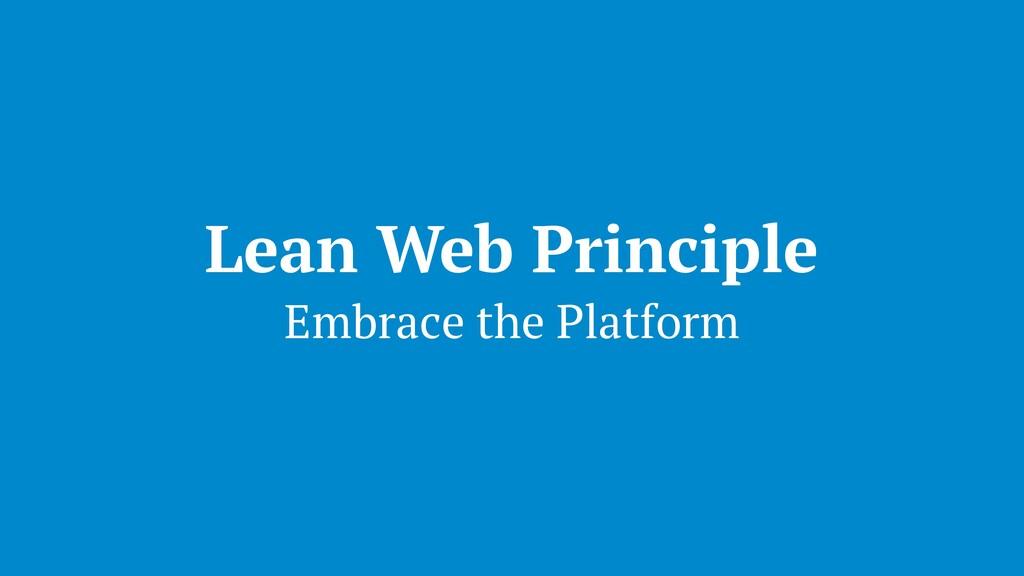 Lean Web Principle Embrace the Platform