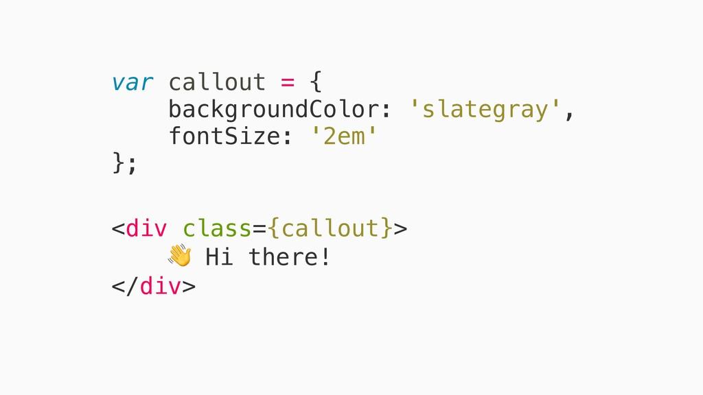 var callout = { backgroundColor: 'slategray', f...