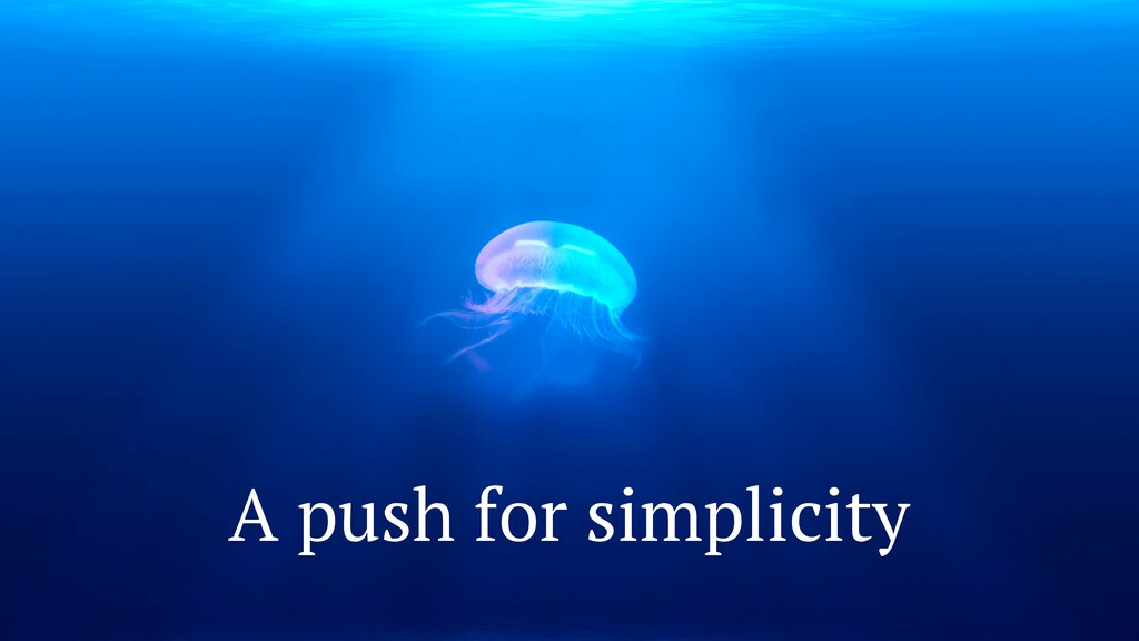 A push for simplicity