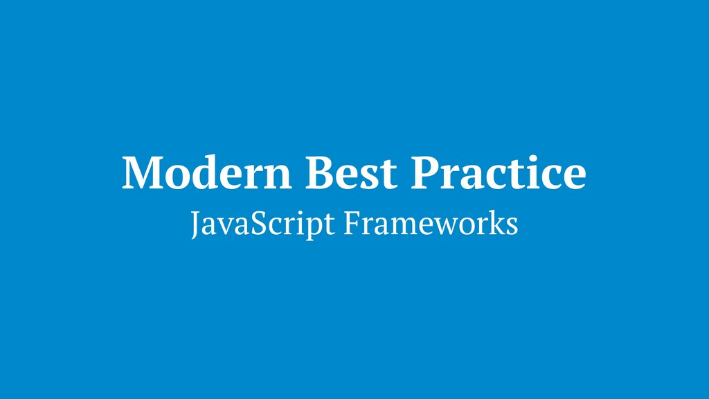 Modern Best Practices (and why they're bad) 1
