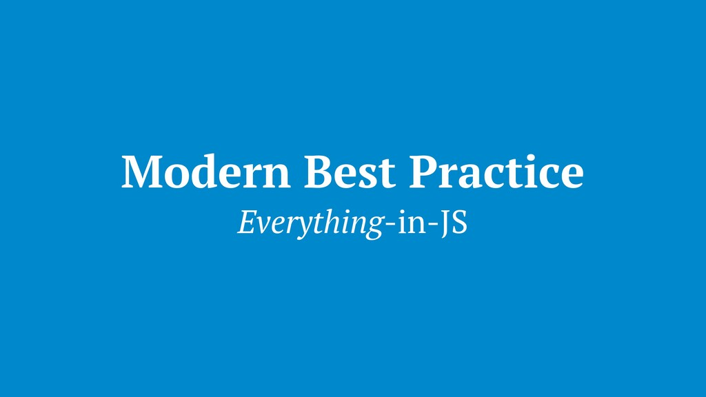 Modern Best Practice Everything-in-JS