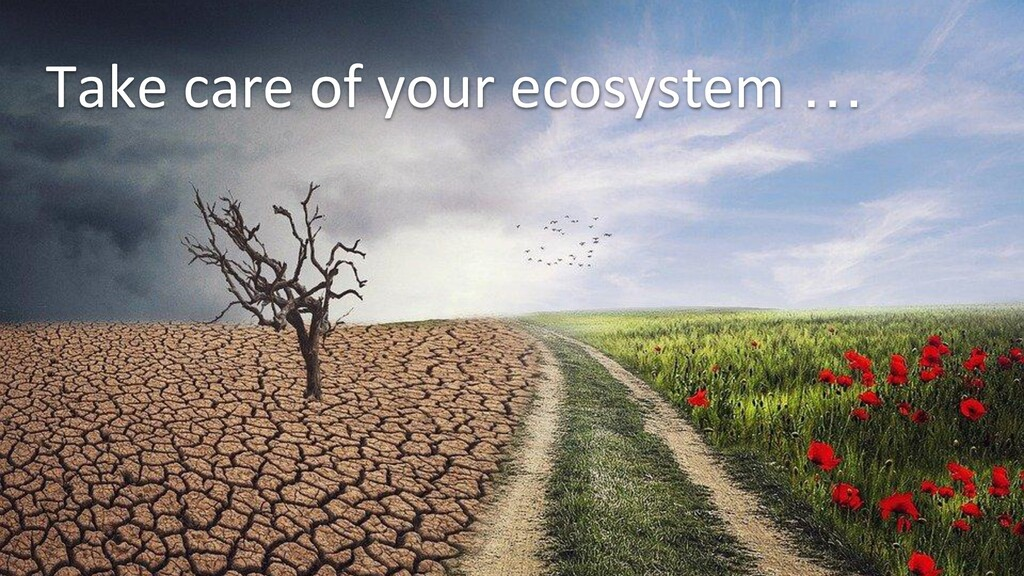 Take care of your ecosystem Take care of your e...