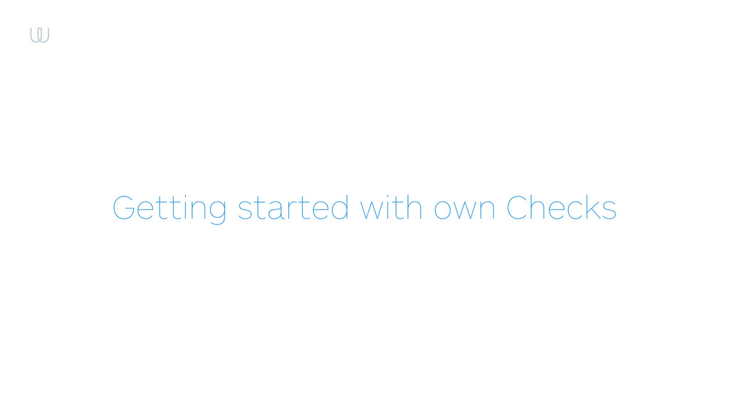 Getting started with own Checks
