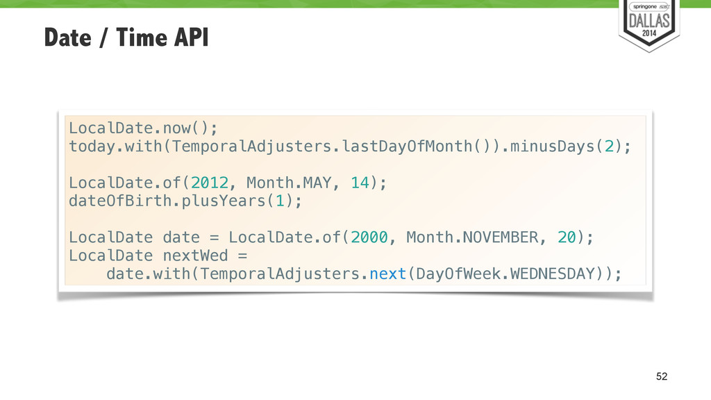 Date / Time API 52 LocalDate.now(); today.with(...
