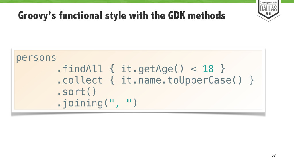 Groovy's functional style with the GDK methods ...