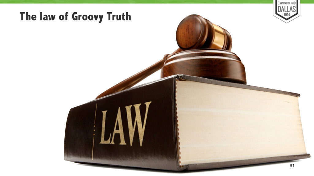 The law of Groovy Truth 61