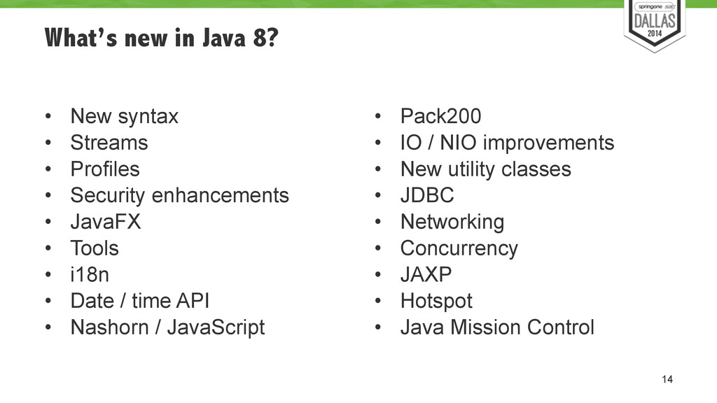 What's new in Java 8? ! • New syntax • Streams ...