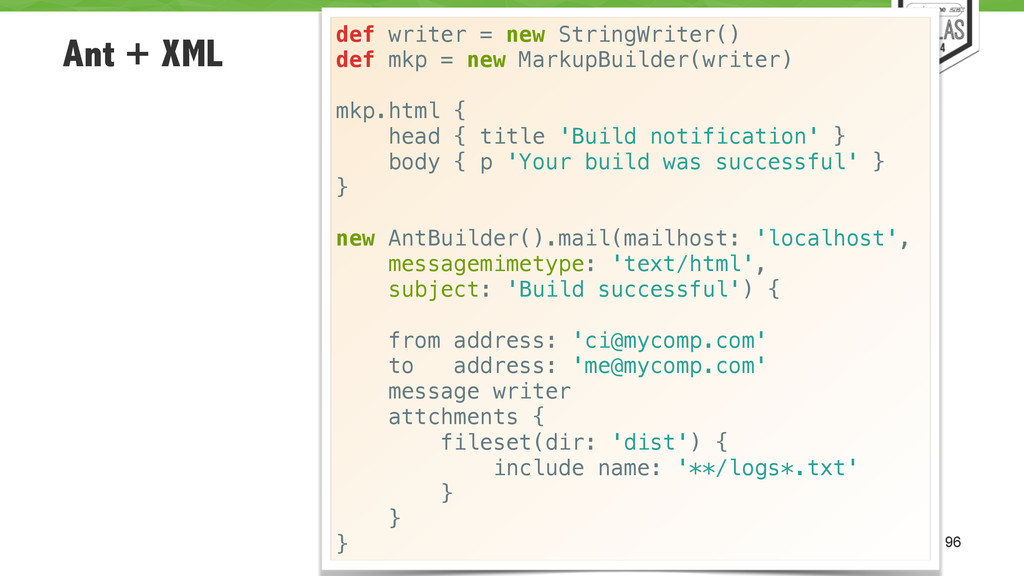 Ant + XML 96 def writer = new StringWriter() de...