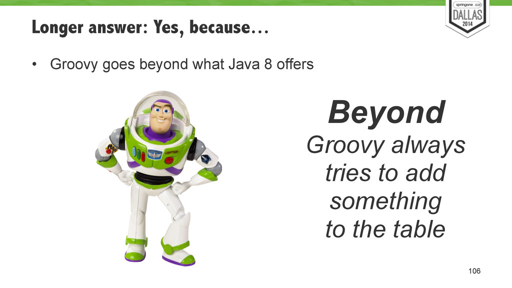 Longer answer: Yes, because… • Groovy goes beyo...
