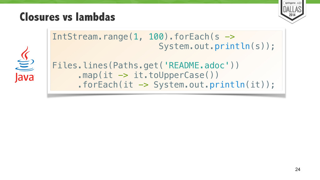 Closures vs lambdas 24 IntStream.range(1, 100)....