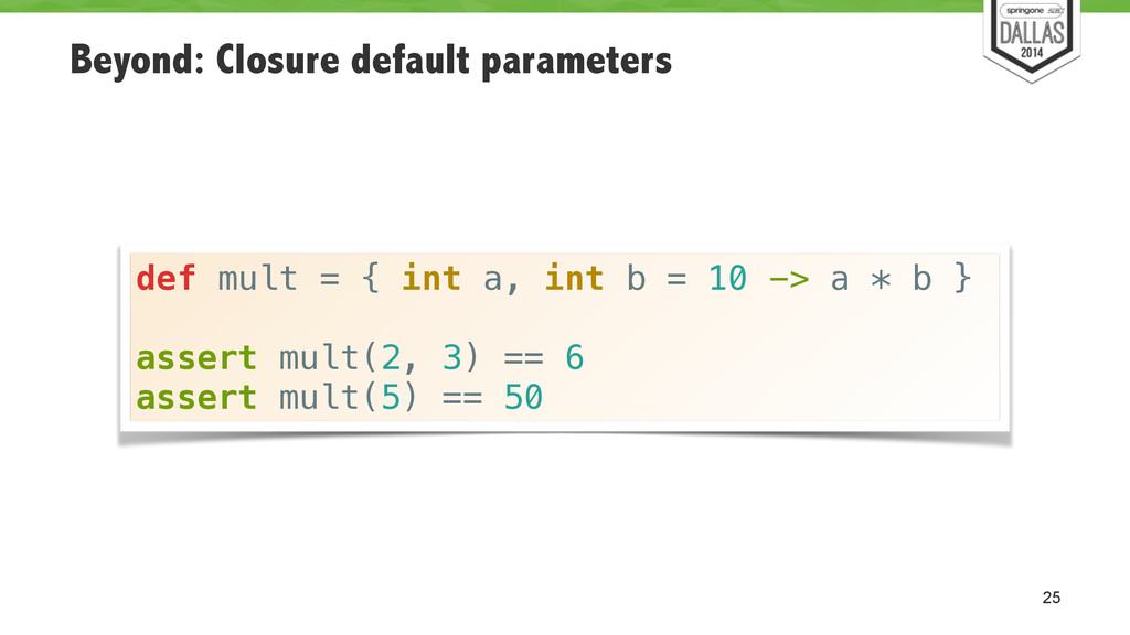 Beyond: Closure default parameters 25 def mult ...
