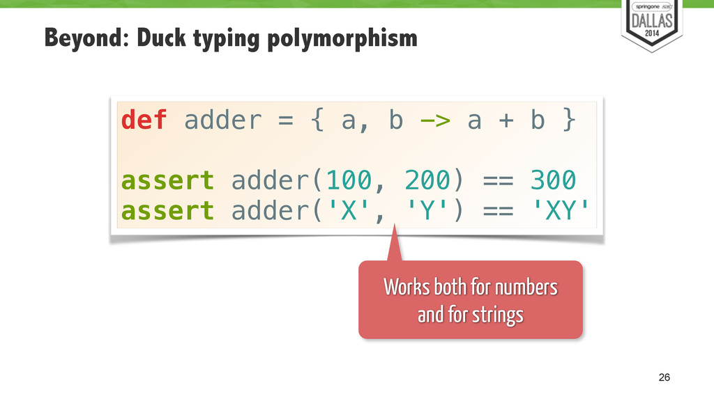 Beyond: Duck typing polymorphism 26 def adder =...