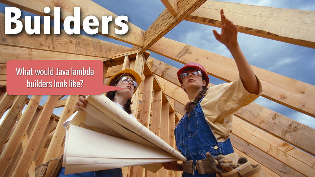 Builders What would Java lambda builders look l...