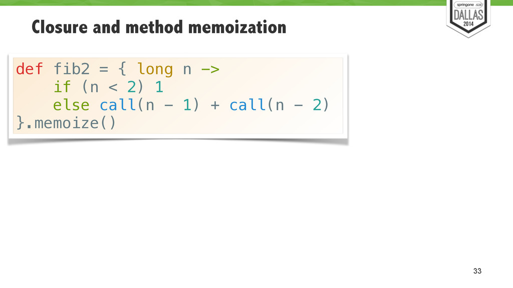 Closure and method memoization 33 def fib2 = { ...