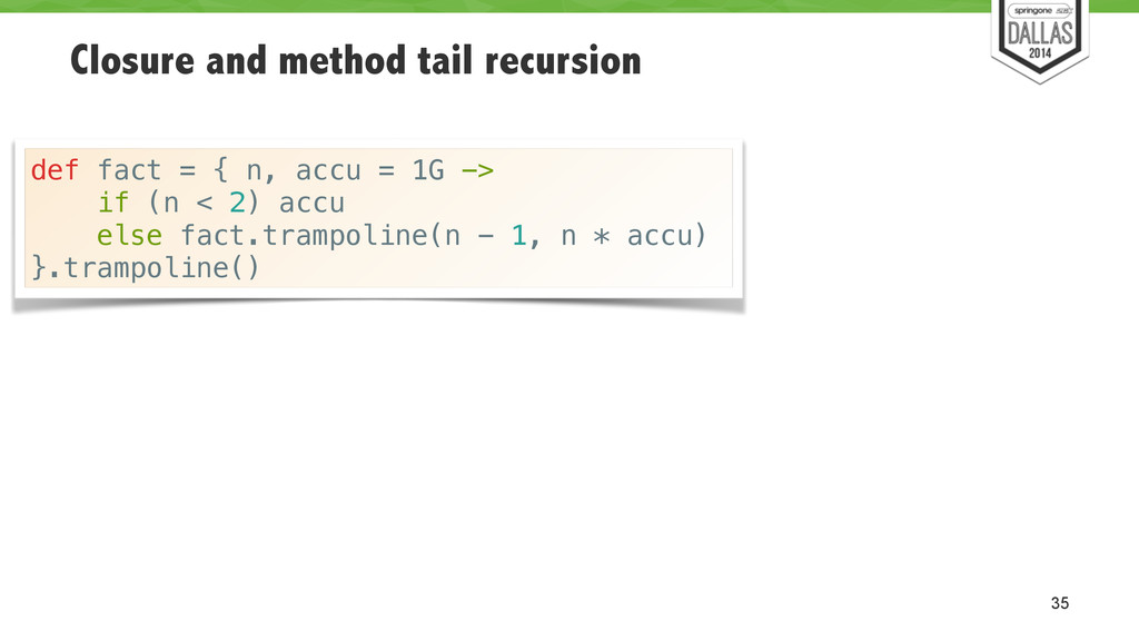 Closure and method tail recursion 35 def fact =...