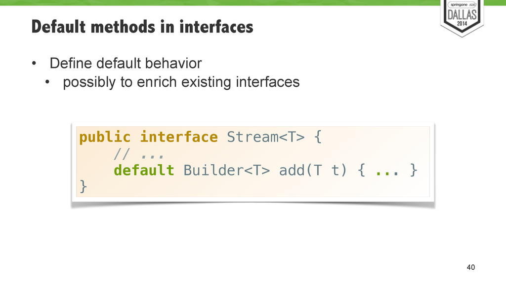 Default methods in interfaces • Define default ...