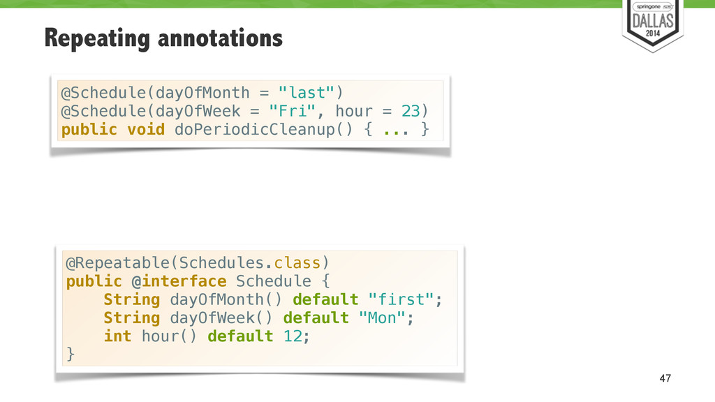 Repeating annotations 47 @Schedule(dayOfMonth =...