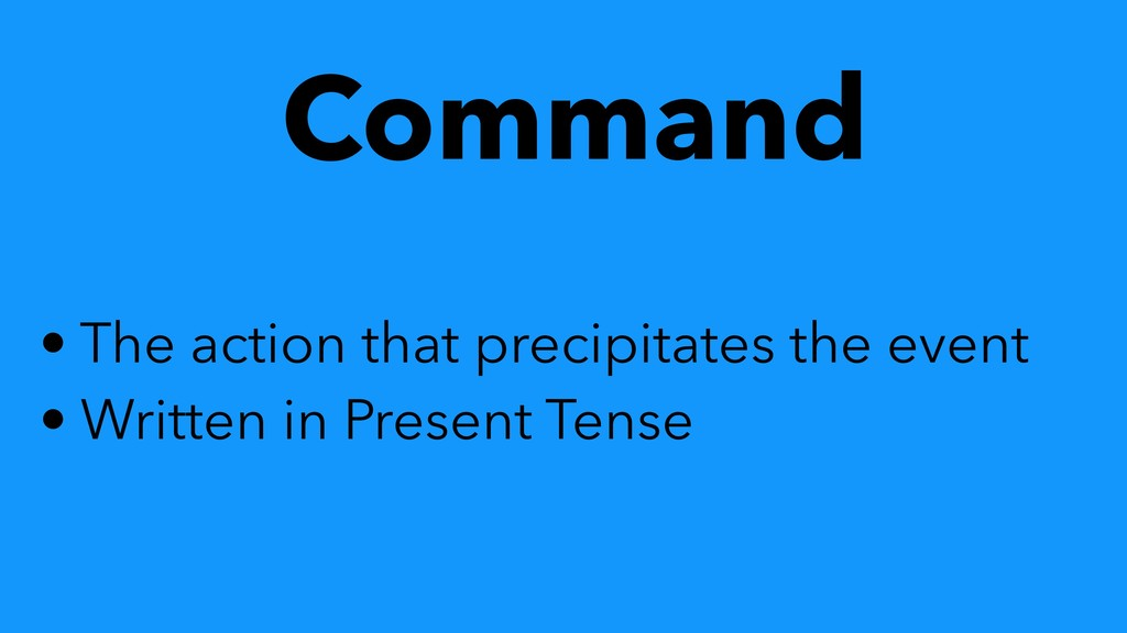 Command • The action that precipitates the even...