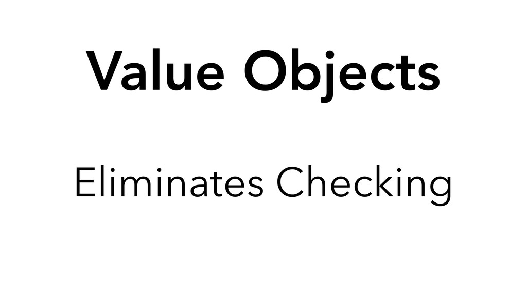 Eliminates Checking Value Objects