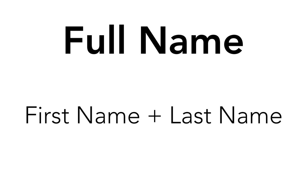 Full Name First Name + Last Name