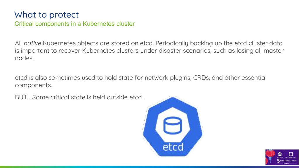 8 All native Kubernetes objects are stored on e...
