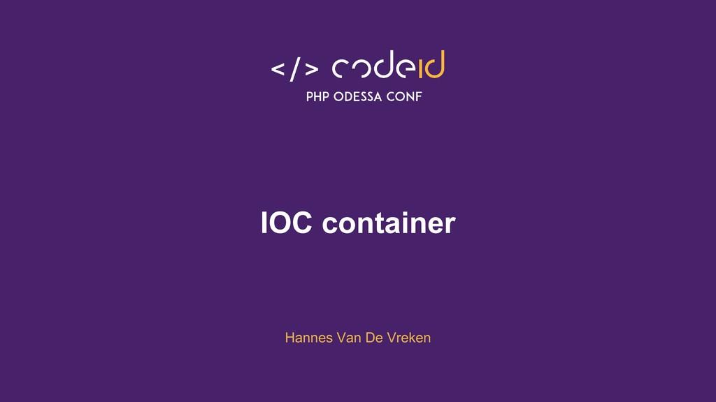 IOC container @hannesvdvreken @laravelliveuk IO...