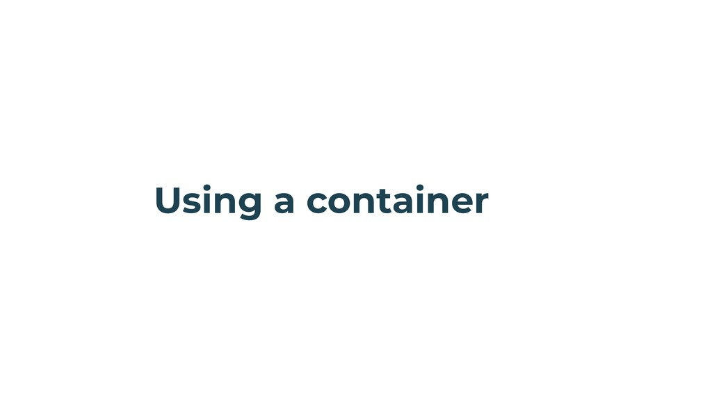 Using a container