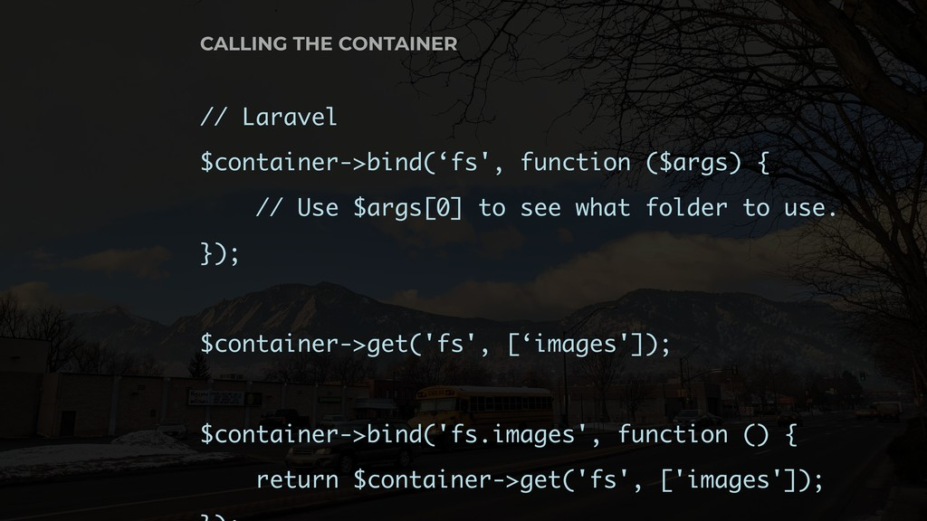 // Laravel $container->bind('fs', function ($ar...