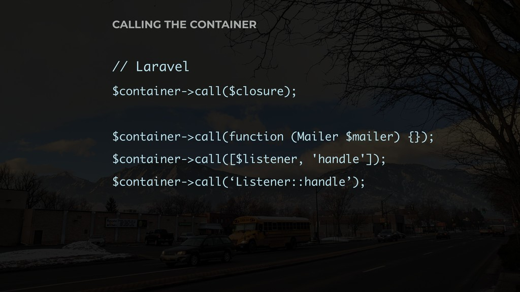 // Laravel $container->call($closure); $contain...