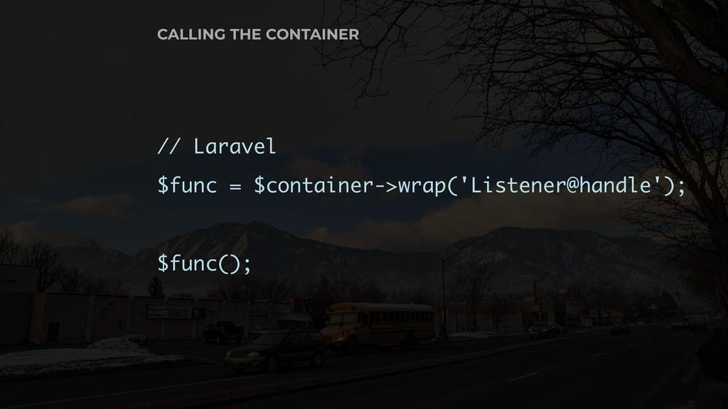 // Laravel $func = $container->wrap('Listener@h...