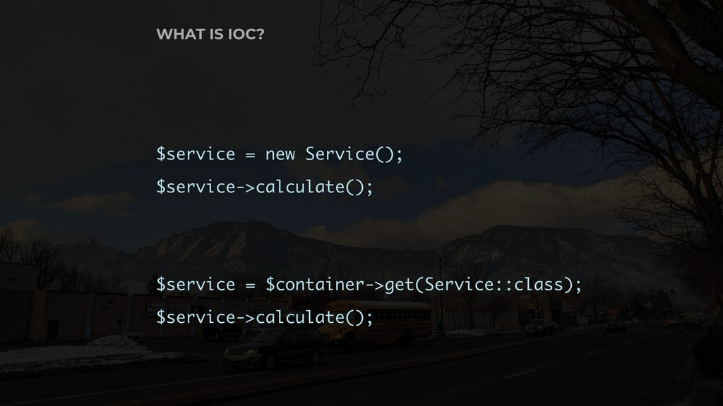 WHAT IS IOC? $service = new Service(); $service...