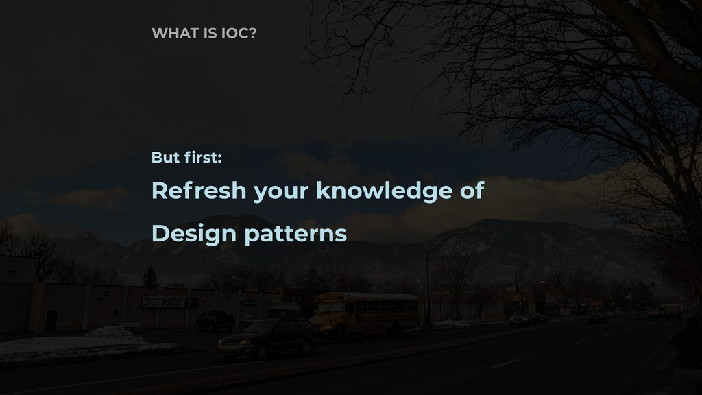 But first: Refresh your knowledge of Design pat...
