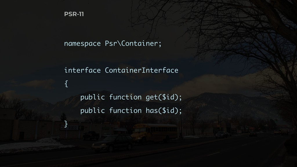 PSR-11 namespace Psr\Container; interface Conta...