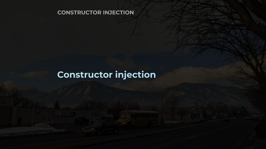 Constructor injection CONSTRUCTOR INJECTION