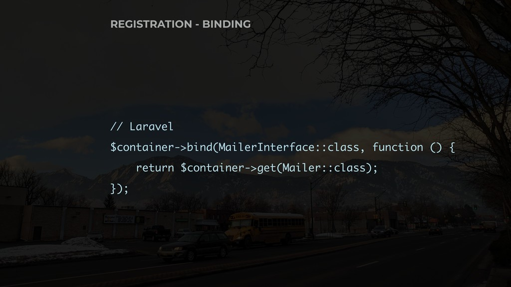 // Laravel $container->bind(MailerInterface::cl...