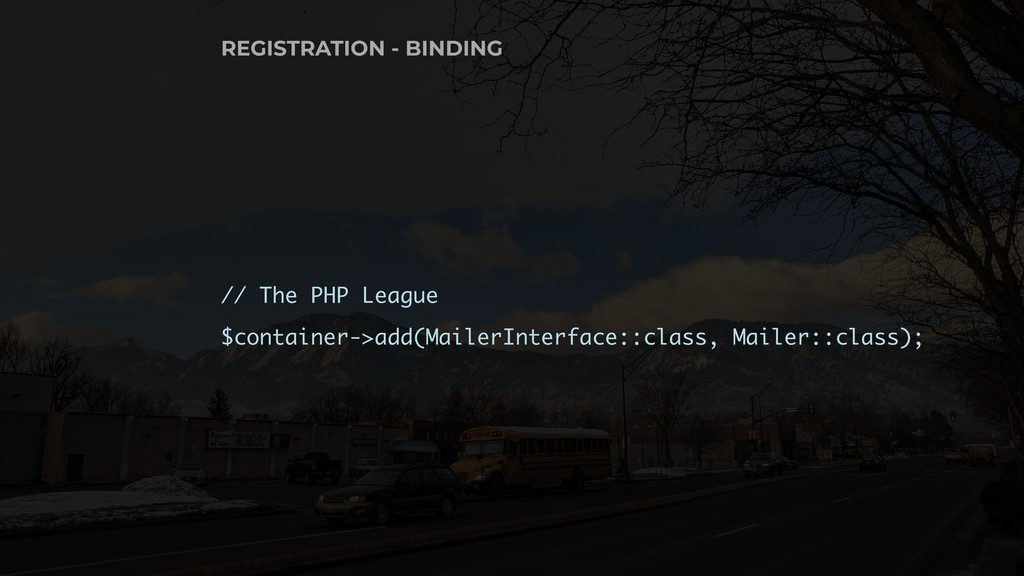 // The PHP League $container->add(MailerInterfa...