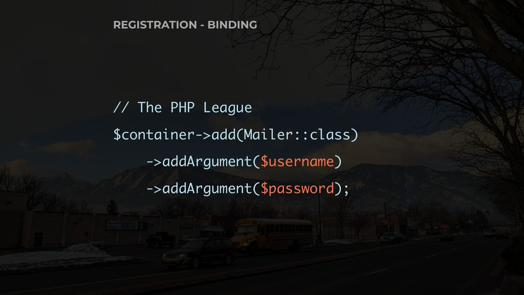 // The PHP League $container->add(Mailer::class...